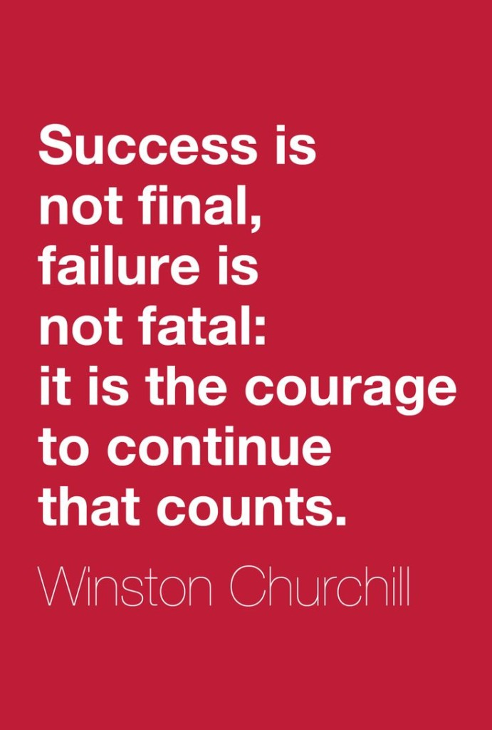 success is not final, failure is not fatal
