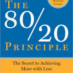 The 80/20 Principle<BR>– Richard Koch