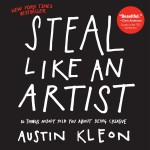 Steal Like an Artist<BR>– Austin Kleon